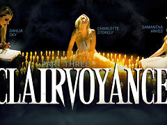 Dahlia Sky & Charlotte Stokely & Samantha Hayes in Clairvoyance: Part Three - GirlsWay